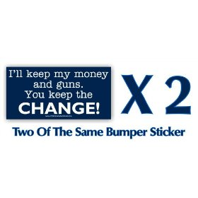 Show details of I'll keep my money and guns. You Keep the CHANGE! Anti Obama Sarah Palin McCain Two Of The Same.