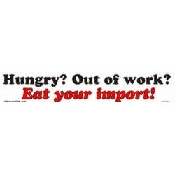 Show details of Hungry? Out of work? Eat your import! bumper sticker.