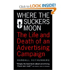 Show details of Where the Suckers Moon: The Life and Death of an Advertising Campaign (Paperback).